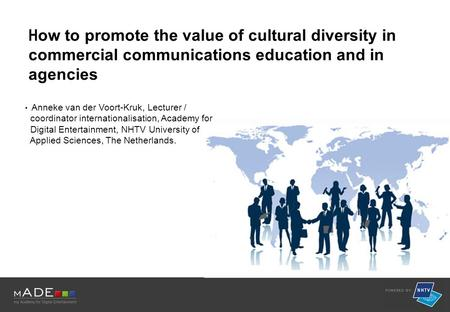 H ow to promote the value of cultural diversity in commercial communications education and in agencies Anneke van der Voort-Kruk, Lecturer / coordinator.
