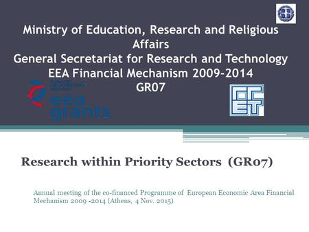 Ministry of Education, Research and Religious Affairs General Secretariat for Research and Technology EEA Financial Mechanism 2009-2014 GR07 Research within.