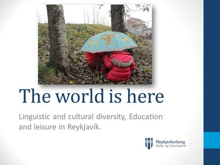 The world is here Linguistic and cultural diversity, Education and leisure in Reykjavík.