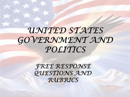 UNITED STATES GOVERNMENT AND POLITICS FREE RESPONSE QUESTIONS AND RUBRICS.