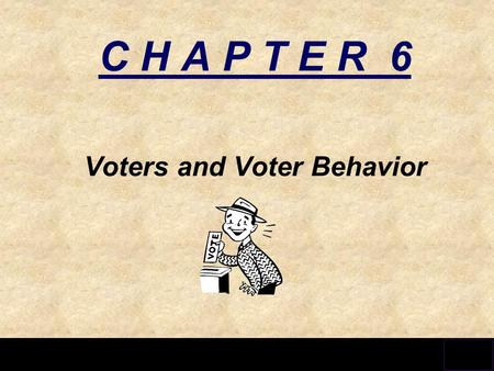 Presentation Pro C H A P T E R 6 Voters and Voter Behavior.