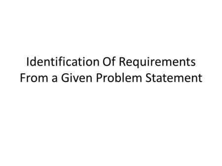 Identification Of Requirements From a Given Problem Statement.