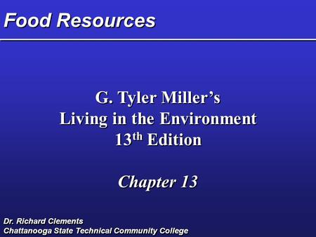 Food Resources G. Tyler Miller's Living in the Environment 13 th Edition Chapter 13 G. Tyler Miller's Living in the Environment 13 th Edition Chapter 13.