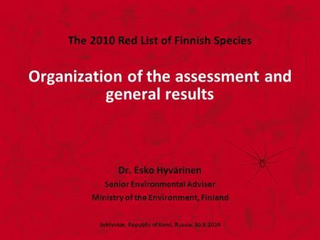 Organization of the assessment and general results Dr. Esko Hyvärinen Senior Environmental Adviser Ministry of the Environment, Finland Syktyvkar, Republic.