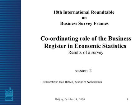 Beijing, October 19, 20041 18th International Roundtable on Business Survey Frames Co-ordinating role of the Business Register in Economic Statistics Results.