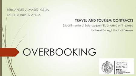 OVERBOOKING FERNÁNDEZ ÁLVAREZ, CELIA LABELLA RUIZ, BLANCA TRAVEL AND TOURISM CONTRACTS Dipartimento di Scienze per l'Economia e l'Impresa Università degli.