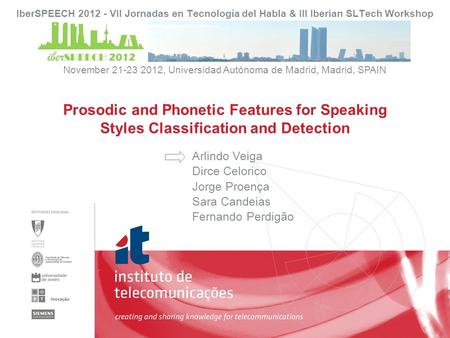 Arlindo Veiga Dirce Celorico Jorge Proença Sara Candeias Fernando Perdigão Prosodic and Phonetic Features for Speaking Styles Classification and Detection.