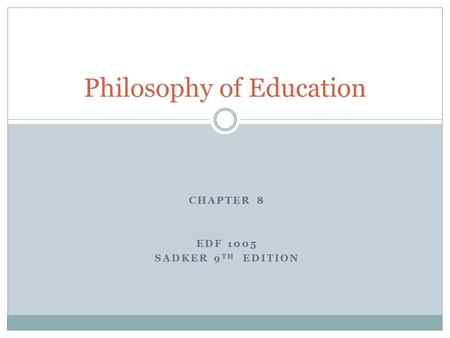 CHAPTER 8 EDF 1005 SADKER 9 TH EDITION Philosophy of Education.