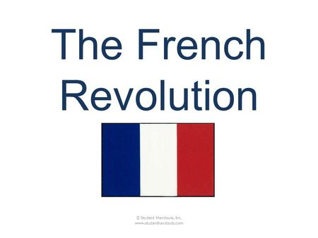 The French Revolution © Student Handouts, Inc. www.studenthandouts.com.
