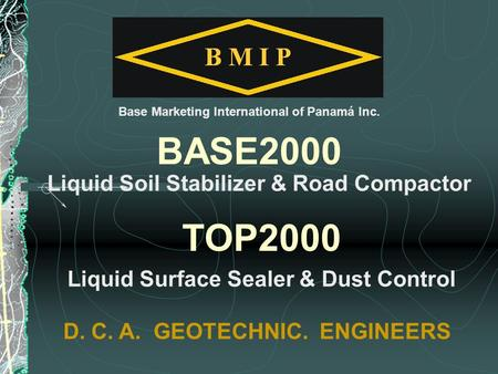 Liquid Soil Stabilizer & Road Compactor BASE2000 D. C. A. GEOTECHNIC. ENGINEERS TOP2000 Liquid Surface Sealer & Dust Control Base Marketing International.
