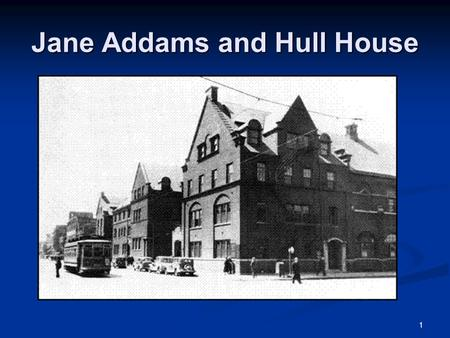 1 Jane Addams and Hull House. 2 19th Century Reform The late 19th century was a period of intense social reform movements, particularly in the realm of.