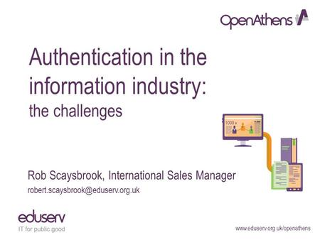 Authentication in the information industry: the challenges Rob Scaysbrook, International Sales Manager