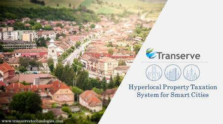 Hyperlocal Property Taxation System for Smart Cities www.transervetechnologies.com.