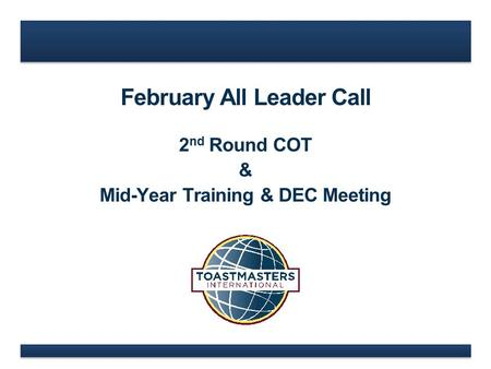February All Leader Call 2 nd Round COT & Mid-Year Training & DEC Meeting.
