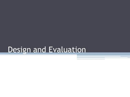 Design and Evaluation. Design Use Field Guide to identify information relevant to planning visualization.Field Guide Formally plan visualization using.