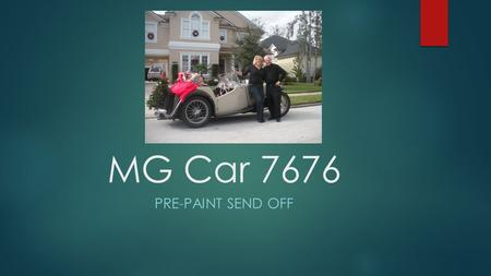 MG Car 7676 PRE-PAINT SEND OFF. ABOUT THIS CAR Built on January 21, 1949, in Abingdon, England, Car 7676 was one of 10,000 MG TC models built between.