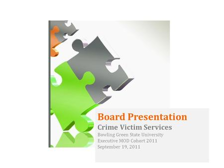 Board Presentation Crime Victim Services Bowling Green State University Executive MOD Cohort 2011 September 19, 2011.