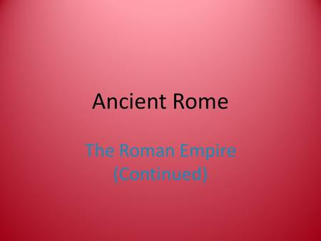Ancient Rome The Roman Empire (Continued). Key Terms Augustus Pax Romana.