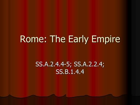 Rome: The Early Empire SS.A.2.4.4-5; SS.A.2.2.4; SS.B.1.4.4.