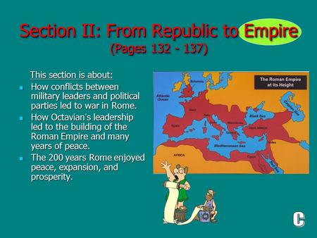 Section II: From Republic to Empire (Pages 132 - 137) This section is about: This section is about: How conflicts between military leaders and political.