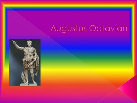 Gaius Octavian was born on September 23 rd in the city of Velletri southeast of Rome. His mother Atia was the daughter of Julia, the sister of Julius.