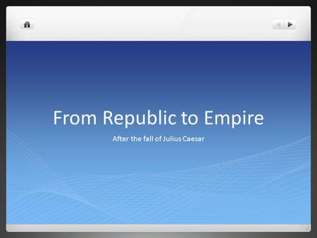 From Republic to Empire After the fall of Julius Caesar.