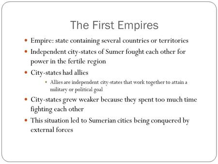 The First Empires Empire: state containing several countries or territories Independent city-states of Sumer fought each other for power in the fertile.
