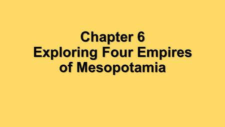 Chapter 6 Exploring Four Empires of Mesopotamia. What were the most important achievements of the Mesopotamian empires?