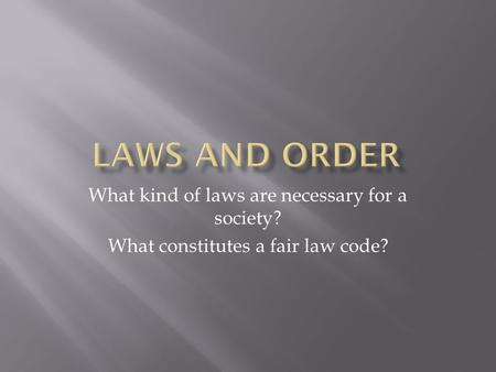 What kind of laws are necessary for a society? What constitutes a fair law code?
