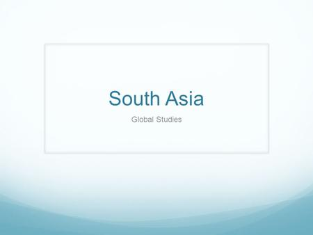 "South Asia Global Studies. South Asia the ""sub continent"" South Asia/ Sub Continent of AsiaSouth Asia."