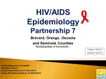 Brevard, Orange, Osceola and Seminole Counties Excluding Dept. of Corrections Florida Department of Health HIV/AIDS Section Annual data trends as of 12/31/2014.