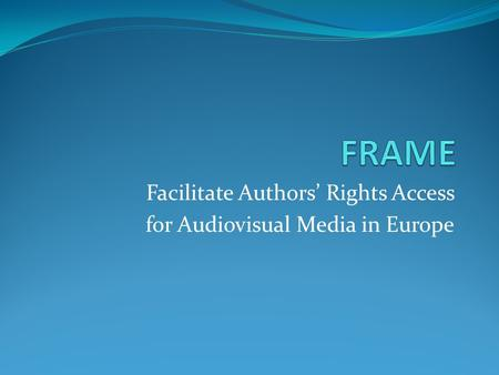 Facilitate Authors' Rights Access for Audiovisual Media in Europe.