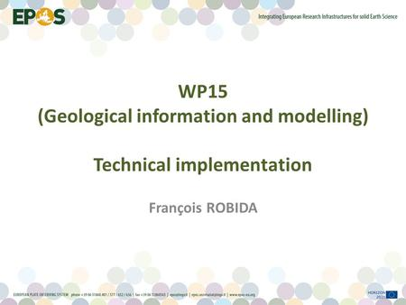 WP15 (Geological information and modelling) Technical implementation François ROBIDA.