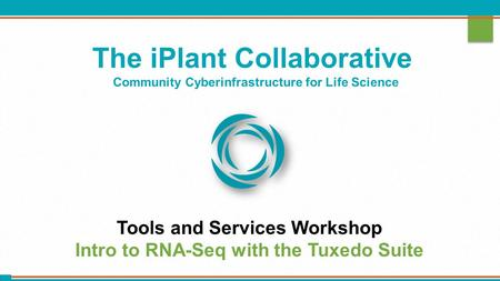 The iPlant Collaborative Community Cyberinfrastructure for Life Science Tools and Services Workshop Intro to RNA-Seq with the Tuxedo Suite.