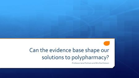 Can the evidence base shape our solutions to polypharmacy? Professor Jane Portlock and Mrs Nia Dobson.