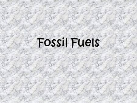 Fossil Fuels. Renewable Energy Source Non-renewable Energy Source.
