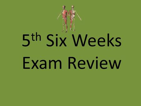5 th Six Weeks Exam Review. Questions for your 5 th six weeks exam will be taken from these questions. The exam will be 53 questions long Not all of these.