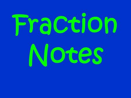 Fraction Notes Fraction Vocabulary Fraction - a number that stands for part of something. Denominator – the number on the bottom of a fraction; it tells.