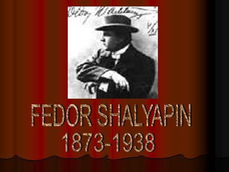 Fedor Shalyapin was the first Russian singer, who got the world fame. He was born in Kazan. His father was an employee. The childhood of the boy was unhappy,