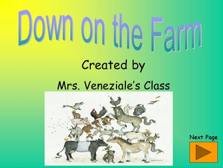 Created by Mrs. Veneziale's Class Next Page What am I? Clue #1 I quack. Clue #2 I go in the pond. Clue #3 I have big feet. Clue #4 I have a beak. Click.