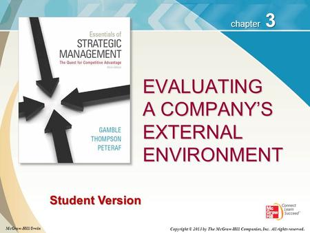 3 chapter Student Version EVALUATING A COMPANY'S EXTERNAL ENVIRONMENT McGraw-Hill/Irwin Copyright © 2013 by The McGraw-Hill Companies, Inc. All rights.