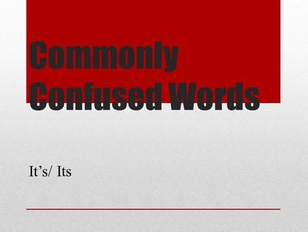 Commonly Confused Words It's/ Its. Commonly Confused Words It's: contraction for it is Its – possessive form of it.