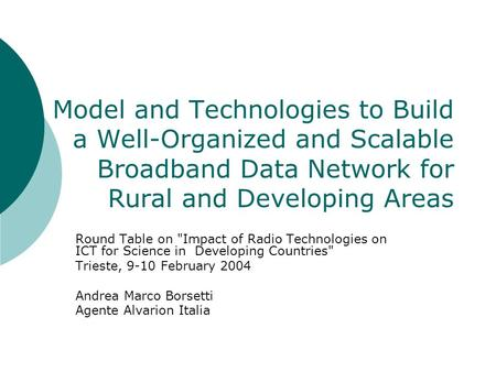 Model and Technologies to Build a Well-Organized and Scalable Broadband Data Network for Rural and Developing Areas Round Table on Impact of Radio Technologies.