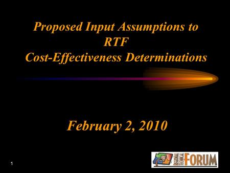 1 Proposed Input Assumptions to RTF Cost-Effectiveness Determinations February 2, 2010.