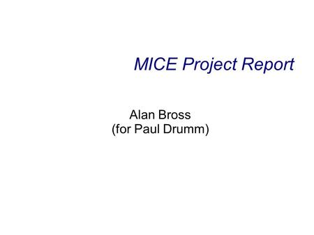 MICE Project Report Alan Bross (for Paul Drumm). Project Issues ● Key dates: – ISIS Synchrotron start-up scheduled for 1st August ● Shielded area around.