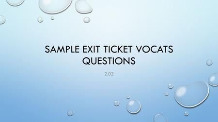 SAMPLE EXIT TICKET VOCATS QUESTIONS 2.02. 38. WHAT SHOULD A BUSINESS ANTICIPATE WHEN DEVELOPING A PROJECT PLAN? A.RESEARCH B. PUBLICITY C. CHANGE D. SECRECY.