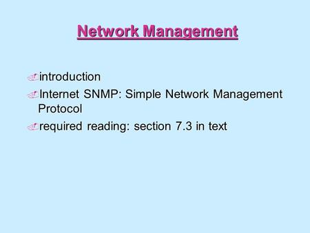 Network Management  introduction  Internet SNMP: Simple Network Management Protocol  required reading: section 7.3 in text.