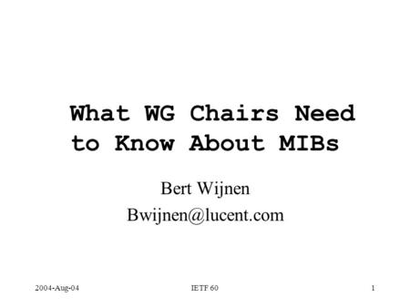 2004-Aug-04IETF 601 What WG Chairs Need to Know About MIBs Bert Wijnen