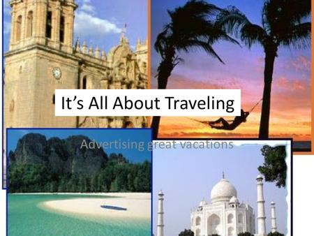 It's All About Traveling Advertising great vacations.