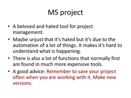 MS project A beloved and hated tool for project management. Maybe unjust that it's hated but it's due to the automation of a lot of things. It makes it's.